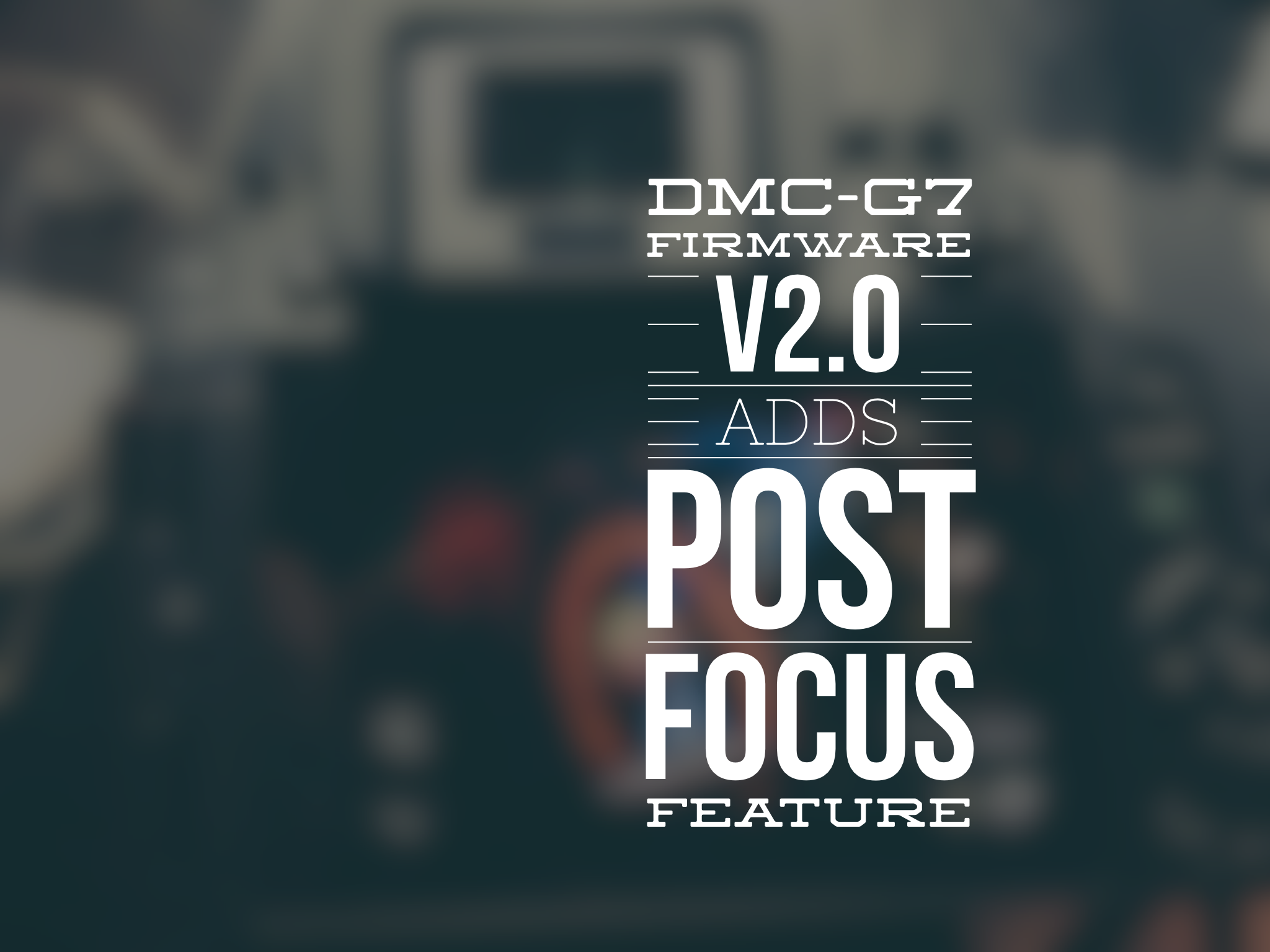 DMC-G7 Firmware v2.0 adds Post Focus feature 1
